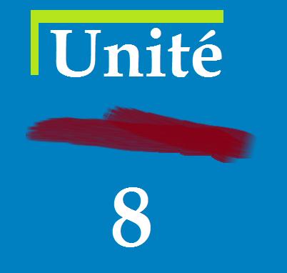 Unité 8